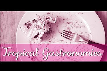 Tropical Gastronomies